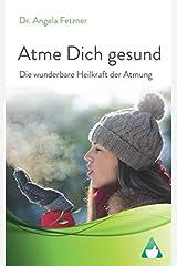 Atme Dich gesund: Die wunderbare Heilkraft der Atmung Taschenbuch