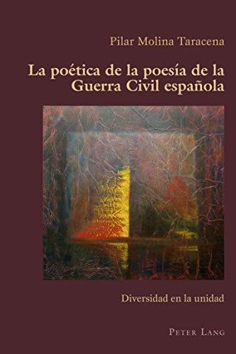 La poética de la poesía de la Guerra Civil española: Diversidad en la unidad (Hispanic Studies: Culture and Ideas nº 73) por Pilar Molina Taracena