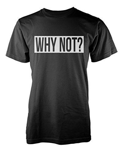 Why Not? Cool Divertente Swag Saying Citazione Uomo T-Shirt Maglietta Nero X-Large