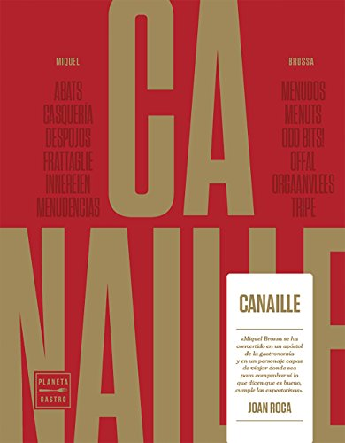 Canaille: Abats, Casquería, Despojos, Frattaglie, Innerien, Menudencias, Menudos, Menuts, Odd Bits!, Offal, Orgaanvless, Tripe (Cocina T)
