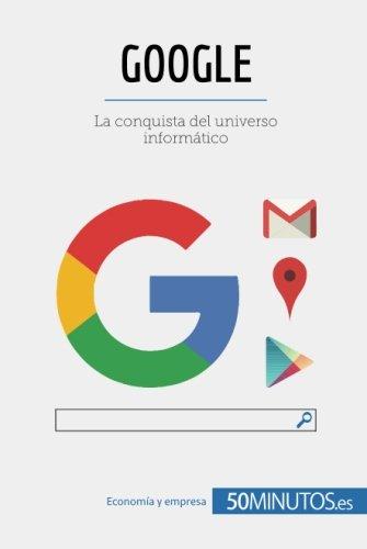 Google: La conquista del universo informático