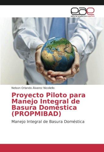 Proyecto Piloto para Manejo Integral de Basura Doméstica (PROPMIBAD): Manejo Integral de Basura Doméstica por Nelson Orlando Álvarez Nicoliello