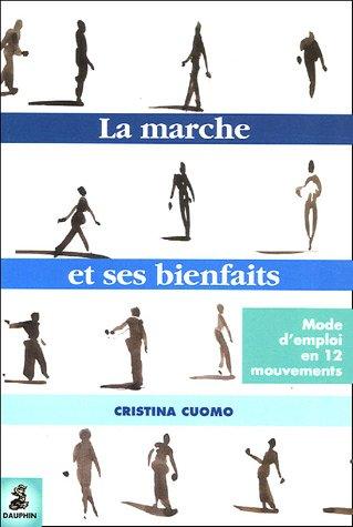 La marche et ses bienfaits : Mode d'emploi en douze mouvements