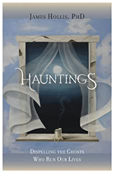 Hauntings: Dispelling the Ghosts Who Run Our Lives (English Edition) par [Hollis, James]