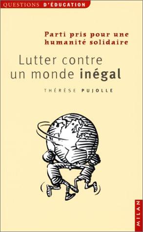 LUTTER CONTRE UN MONDE INEGAL. Parti pris pour une humanité solidaire par Thérèse Pujolle