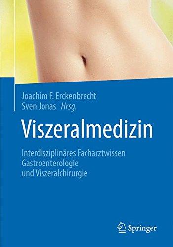 Viszeralmedizin: Interdisziplinäres Facharztwissen Gastroenterologie und Viszeralchirurgie