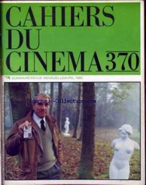 CAHIERS DU CINEMA [No 370] du 01/04/1985 - CAHIERS DU CINEMA LA MAISON ET LE MONDE - DE SATYAJIT RAY - LE CINEMA A L'HEURE U MANIERISME - JEAN POIRET - POULET AU VINAIGRE - DE CLAUDE CHABROL - FESTIVAL DE BERLIN 1985 - LES ENFANTS - DE MARGUERITE DURAS - JEAN MASCALO ET JEAN-MARC TURINE - CRITIQUES - NOTES SUR D'AUTRES FILMS.