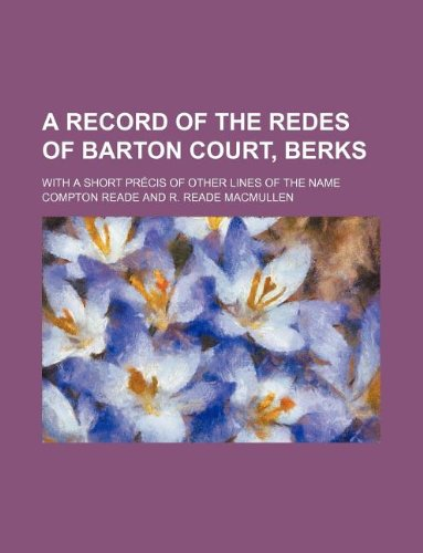 a-record-of-the-redes-of-barton-court-berks-with-a-short-precis-of-other-lines-of-the-name