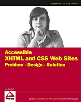 Accessible XHTML and CSS Web Sites: Problem - Design - Solution (Wrox Problem--Design--Solution) by [Duckett, Jon]