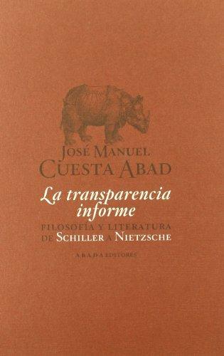 La transparencia informe : filosofía y literatura de Schiller a Nietzsche por José Manuel Cuesta Abad