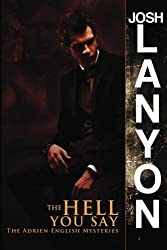 The Hell You Say: The Adrien English Mysteries (Volume 3) by Josh Lanyon (2012-09-20)