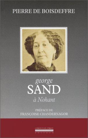 George Sand à Nohant. Sa vie, sa maison, ses voyages, ses demeures