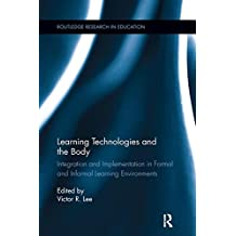 Learning Technologies and the Body: Integration and Implementation in Formal and Informal Learning Environments