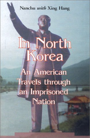 In North Korea: An American Travels Through an Imprisoned Nation: Nanchu; Xing Hang