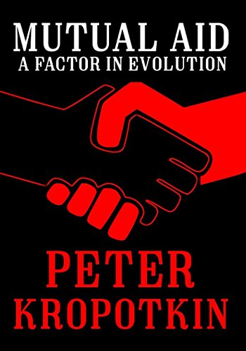 Mutual Aid: A Factor in Evolution (The Kropotkin Collection) por Peter Kropotkin