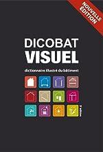 Dicobat visuel - Dictionnaire illustré du bâtiment de Aymeric de Vigan