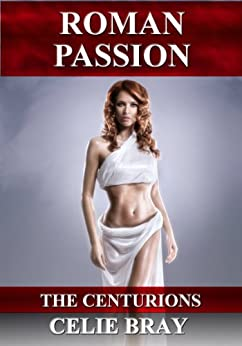 Roman Passion (The Centurions Book 2) (English Edition) di [Bray, Celie]