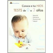 Conoce a tus Hijos. Tests de 0 a 3 Años (Psicopediatría)