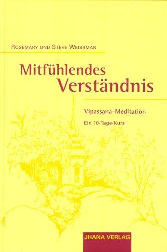 Mitfühlendes Verständnis: Vipassana Meditation: Ein Zehn-Tage-Kurs