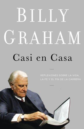Casi en casa: Reflexiones sobre la vida, la fe y el fin de la carrera por Billy Graham