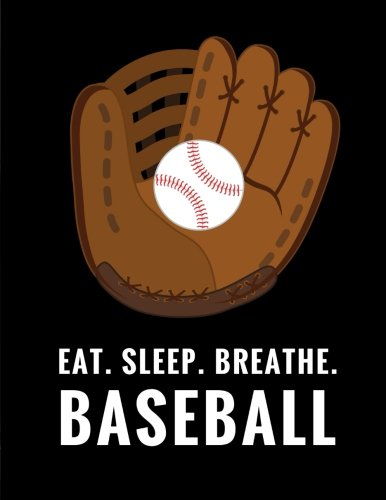 Eat. Sleep. Breathe. Baseball: Composition Notebook for Baseball Fans, 100 Lined Pages, Black (Large, 8.5 x 11 in.) (Baseball Notebook) por Star Power Publishing