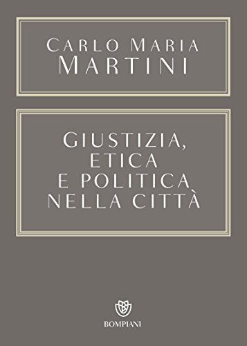 Giustizia, etica e politica nella citt (Opere Carlo Maria Martini Vol. 3)