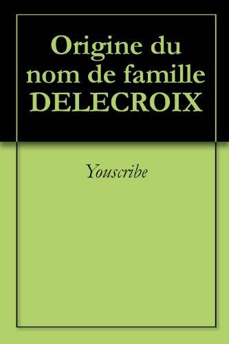 Lire Origine du nom de famille DELECROIX (Oeuvres courtes) pdf