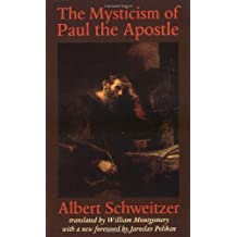 The Mysticism of Paul the Apostle (The Albert Schweitzer Library)