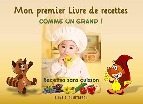 Mon premier Livre de recettes - Comme un Grand !: Recettes sans cuisson par Alina A. Dumitrescu