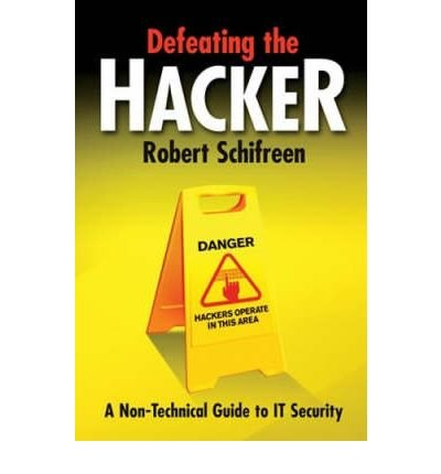 [(Defeating the Hacker: A Non-technical Guide to Computer Security )] [Author: Robert Schifreen] [Apr-2006]