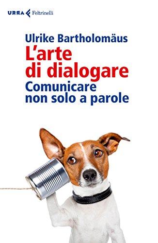L'arte di dialogare: Comunicare non solo a parole