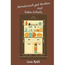 Mörderisch gut kochen mit Tabea Schulz