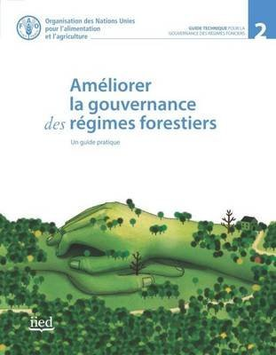 [(Ameliorer la Gouvernance des Regimes Forestiers. Un Guide Pratique)] [By (author) Food and Agriculture Organization of the United Nations] published on (September, 2015)