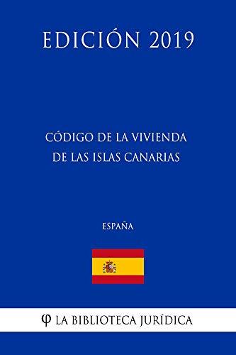 Código de la Vivienda de las Islas Canarias (España) (Edición 2019) por La Biblioteca Jurídica