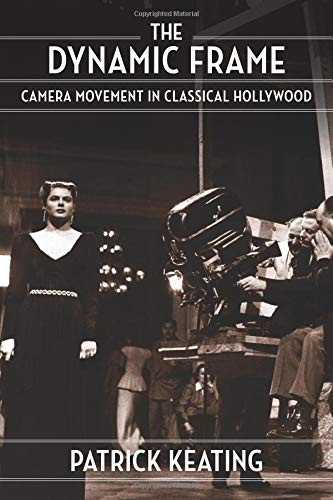The Dynamic Frame: Camera Movement in Classical Hollywood (Film and Culture)