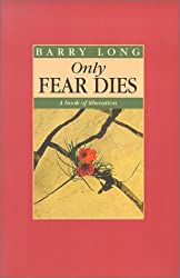 Only Fear Dies: A Book of Liberation