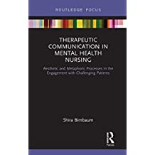 Therapeutic Communication in Mental Health Nursing: Aesthetic and Metaphoric Processes in the Engagement with Challenging Patients