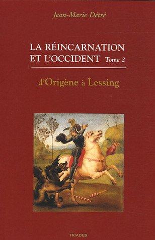 La rÿincarnation et l'Occident : Tome 2, D'Origÿ..ne ÿ Lessing par Jean-Marie Détré