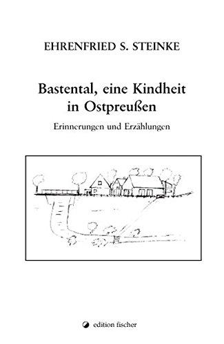 Bastental, eine Kindheit in Ostpreussen: Erinnerungen und Erzählungen