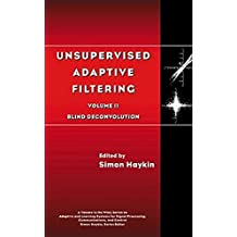 2: Unsupervised Adaptive Filtering: Volume II: Blind Deconvolution (Adaptive and Learning Systems for Signal Processing, Communications, and Control Series, Band 2)