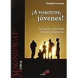¡A vosotros, jóvenes!: San Agustín y santo Tomás de Aquino os hablan hoy (Magnificat libros)