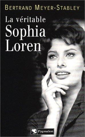La Véritable Sophia Loren par Bertrand Meyer-Stabley
