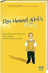 Den Himmel gibt's echt: Die erstaunlichen Erlebnisse eines Jungen zwischen Leben und Tod by Todd Burpo (2015-10-22)
