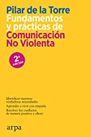 Fundamentos y prácticas de comunicación no violenta: El primer manual práctico de comunicación  no violenta (CNV) en español