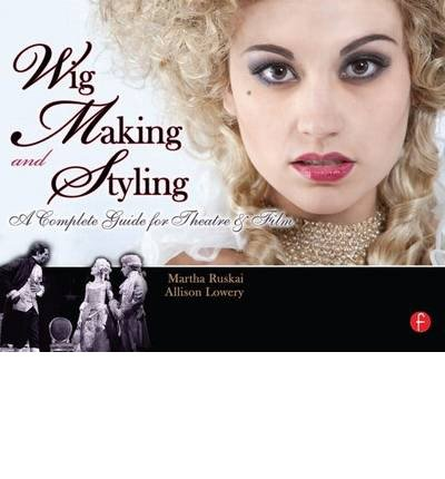 [ WIG MAKING AND STYLING: A COMPLETE GUIDE FOR THEATRE AND FILM ] By Lowery, Allison ( AUTHOR ) Mar-2010[ Paperback ]