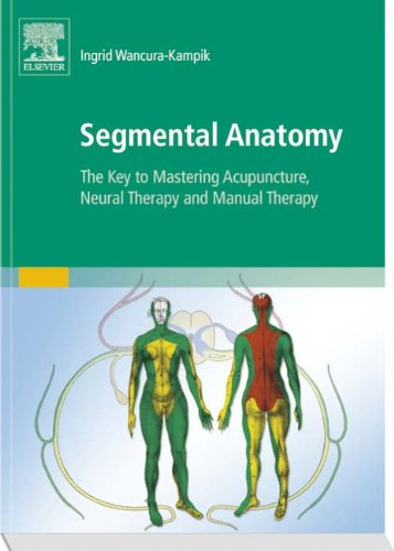 Segmental Anatomy: The Key to Mastering Acupuncture, Neural Therapy and Manual Therapy, 1e