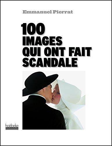 100 images qui ont fait scandale par Emmanuel Pierrat