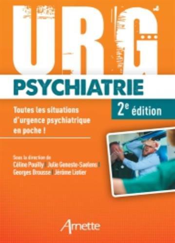 Urg' Psychiatrie: Toutes les situations d'urgence psychiatrique en poche ! par Georges Brousse, Jérôme Liotier, Julie Geneste-Saelens, Céline Pouilly