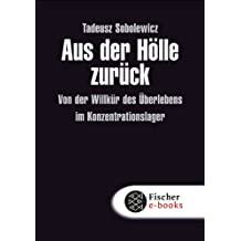 Aus der Hölle zurück: Von der Willkür des Überlebens im Konzentrationslager (Die Zeit des Nationalsozialismus)