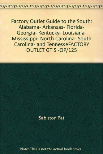 Factory outlet guide to the South: Alabama, Arkansas, Florida, Georgia, Kentucky, Louisiana, Mississippi, North Carolina, South Carolina, and Tennessee